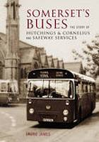 Somerset's buses : the story of Hutchings & Cornelius and Safeway services