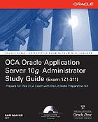 OCA Oracle Application Server 10g : administrator exam guide (exam 1Z0-311)