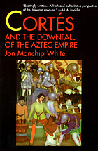 Cortés and the downfall of the Aztec Empire; a study in a conflict of cultures