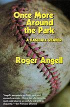 Once more around the park : a baseball reader