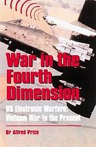 War in the fourth dimension : US electronic warfare, from the Vietnam War to the present
