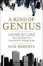 A kind of genius : Herb Sturz and society's toughest problems