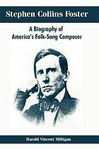 Stephen Collins Foster : a biography of America's folk-song composer