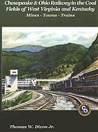 Chesapeake & Ohio Railway in the coal fields of West Virginia and Kentucky : mines - towns - trains