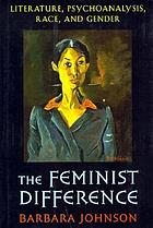 The feminist difference : literature, psychoanalysis, race, and gender