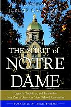 The spirit of Notre Dame : legends, traditions, and inspiration from one of America's most beloved universities