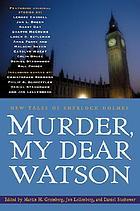 Murder, my dear Watson : new tales of Sherlock Holmes