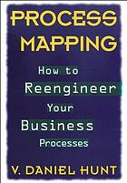 Process mapping : how to reengineer your business process
