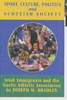 Sport, culture, politics and Scottish society : Irish immigrants and the Gaelic Athletic Association