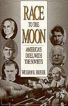 Race to the moon : America's duel with the Soviets