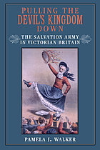 Pulling the devil's kingdom down : the Salvation Army in Victorian Britain