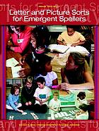 Words their way : letter and picture sorts for emergent spellers