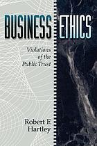 Business ethics : violations of the public trust