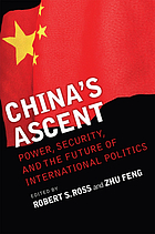 China's ascent : power, security, and the future of international politics