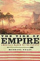 The tide of empire : America's march to the Pacific