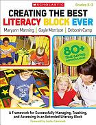 Creating the best literacy block ever : a framework for successfully managing, teaching, and assessing in an extended literacy block