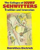 The collages of Kurt Schwitters : tradition and innovation