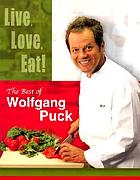 Live, love, eat! : the best of Wolfgang Puck