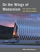 On the wings of modernism : the United States Air Force Academy