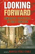 Looking forward : comparative perspectives on Cuba's transition