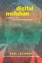 Digital McLuhan : a guide to the information millenium