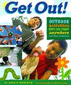 Get out! : outdoor activities kids can enjoy everywhere (except indoors)