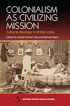 Colonialism as civilizing mission : cultural ideology in British India
