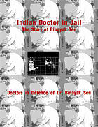 Indian doctor in jail : the story of Binayak Sen : a report to the nation