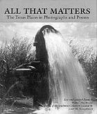All that matters : the Texas plains in photographs and poems