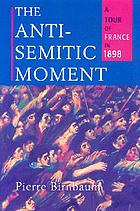 The anti-semitic moment : a tour of France in 1898