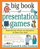 The big book of presentation games : wake-em-up tricks, ice breakers & other fun stuff