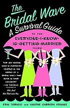 The bridal wave : a survival guide to the everyone-I-know-is getting married years