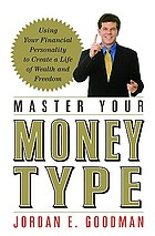 Master your money type : using your financial personality to create a life of wealth and freedom