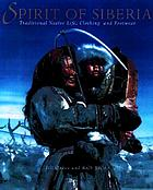 Spirit of Siberia : traditional native life, clothing, and footwear