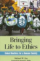 Bringing life to ethics : global bioethics for a humane society