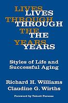 Lives through the years; styles of life and successful aging [by] Richard H. Williams [and] Claudine G. Wirths