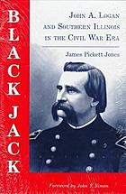 Black Jack: John A. Logan and southern Illinois in the Civil War era