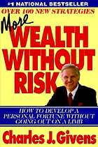 More wealth without risk : how to develop a personal fortune without going out on a limbMore Wealth