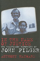 In the name of justice : the television reporting of John Pilger
