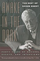 Awake in the dark : the best of Roger Ebert : forty years of reviews, essays, and interviews