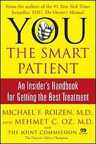 You, the smart patient : an insider's handbook for getting the best treatment