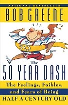 The 50-year dash : the feelings, foibles, and fears of being half-a-century old
