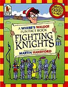 Fighting knights : a where's Waldo? fun fact book