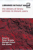 Libraries without walls 2 : the delivery of library services to distant users ; proceedings of a conference held on 17 - 20 September 1997 at Lesvos, Greece, organized by the Centre for Research in Library and Information Management (CERLIM), Manchester Metropolitan University