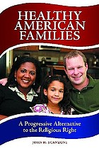 Healthy American families : a progressive alternative to the religious right