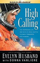 High calling the courageous life and faith of space shuttle Columbia commander Rick Husband