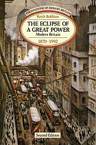 The eclipse of a great power : modern Britain, 1870-1975