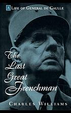 The last great Frenchman : a life of General de Gaulle