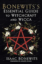 Bonewit's essential guide to witchcraft and Wicca : rituals, beliefs and origins