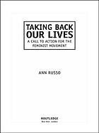 Taking back our lives : a call to action for the feminist movement
